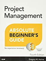 Project Management Absolute Beginner's Guide