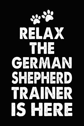 Relax The German Shepherd Trainer Is Here: German Shepherd Training Log Book gifts. Best Dog Trainer Log Book gifts For Dog Lovers who loves German ... Trainer Log Book Gifts is the perfect gifts.