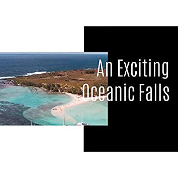 An Exciting Oceanic Falls