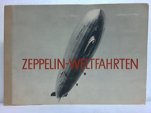 Zeppelin-Weltfahrten: vom ersten Luftschiff 1899 bis zu den Fahrten des LZ 127 Graf Zeppelin 1932