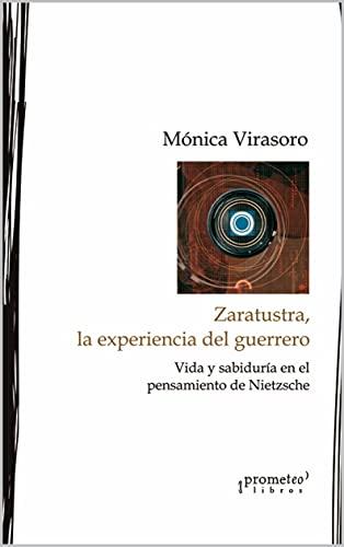 Zaratustra, la experiencia del guerrero: Vida y sabiduría en el pensamiento de Nietzsche (Spanish Edition)