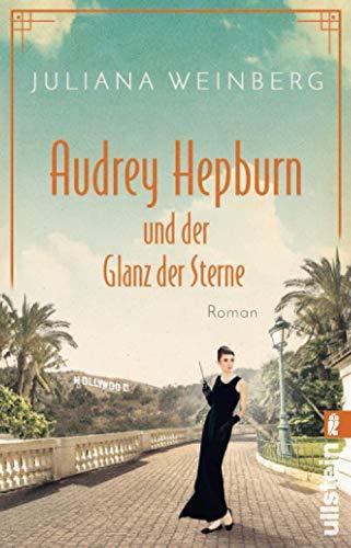 Audrey Hepburn und der Glanz der Sterne: Die bewegende Lebensgeschichte der Muse und Hollywood-Schauspielerin (Ikonen ihrer Zeit, Band 2)