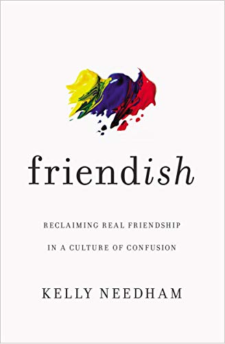 Compare Textbook Prices for Friend-ish: Reclaiming Real Friendship in a Culture of Confusion  ISBN 9781400213511 by Needham, Kelly