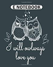 E Notebook: i will owlways love you owls  College Ruled - 50 sheets, 100 pages - 8 x 10 inches