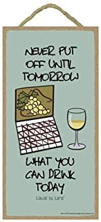 Ohuu 10x5 inch New Wood Sign Never Put Off Until Tomorrow What You can Drink Today New Wood Sign Featuring The Artwork of Wine is Life