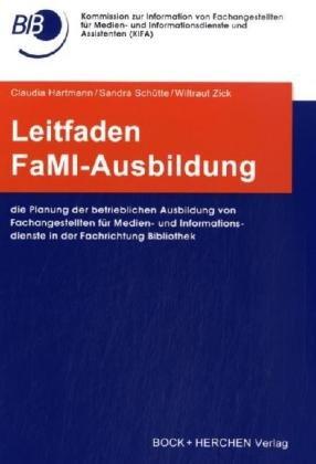 Leitfaden FaMI-Ausbildung: Die Planung der betrieblichen Ausbildung von Fachangestellten für Medien- und Informationsdienste in der Fachrichtung Bibliothek