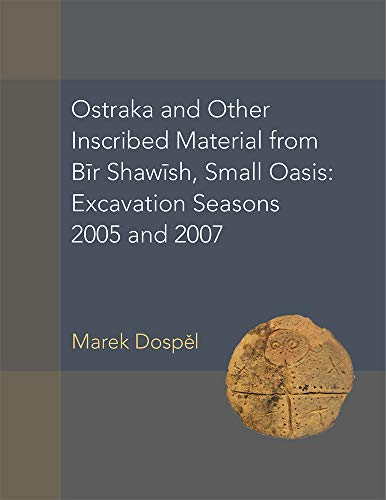 Ostraka and Other Inscribed Material from Bir Shawish, Small Oasis: Excavation Seasons 2005 and 2007 (American Studies in Papyrology)