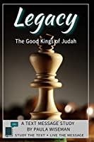 Legacy: The Good Kings of Judah (Text Message Study)
