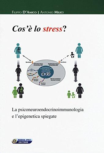 Cos'è lo stress. La psiconeuroendocrinoimmunologia e l'epigenetica spiegate