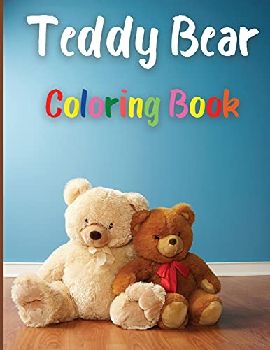 Teddy Bear Coloring Book: Awesome Teddy Bear Coloring Book Great Gift for Boys & Girls, Ages 2-4 4-6 4-8 6-8 Coloring Fun and Awesome Facts Kids ... Fun Simple and Cute designs Activity Book