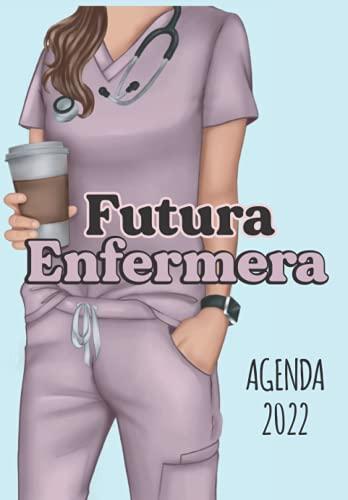 Futura Enfermera Agenda 2022: Tema Enfermera Medicina Agenda Mensual y Semanal + Organizador Diario I Planificador Semana Vista 6.69 x 9.6 in. Regalo para estudiante de enfermeria