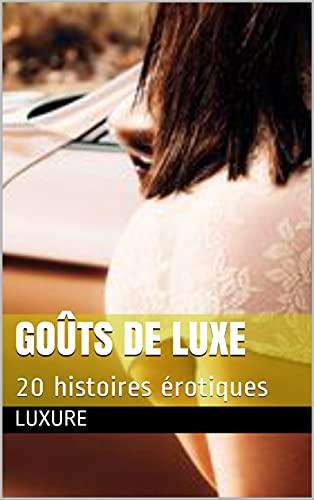 Goûts de luxe: 20 histoires érotiques (French Edition)