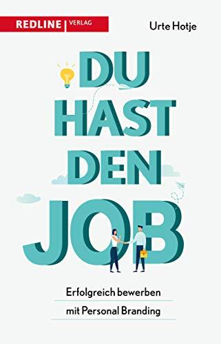 Du hast den Job!: Erfolgreich bewerben mit Personal Branding