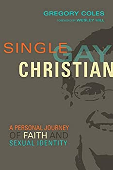 Single Gay Christian  A Personal Journey of Faith and Sexual Identity
