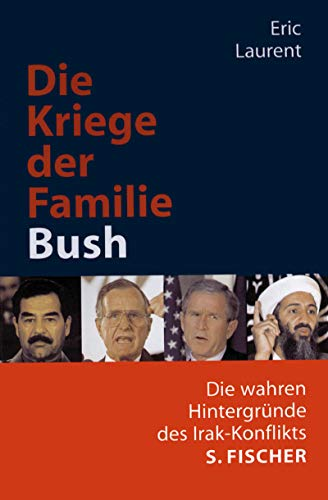 Die Kriege der Familie Bush: Die wahren Hintergründe des Irak-Konflikts