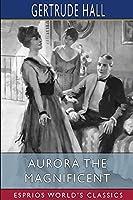 Aurora the Magnificent (Esprios Classics)