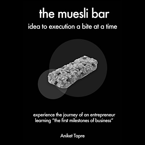 The Muesli Bar     Idea to Execution a Bite at a Time: Experience the Journey of an Entrepreneur Learning the First Milestones of Business              By:                                                                                                                                 Aniket Tapre                               Narrated by:                                                                                                                                 Dalan Decker                      Length: 56 mins     1 rating     Overall 2.0