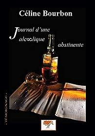 Journal d'un alcoolique abstinente par Celine Bourbon