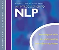 An Introduction to Nlp: Psychological Skills for Understanding and Influencing People