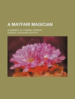 A Mayfair Magician; A Romance of Criminal Science