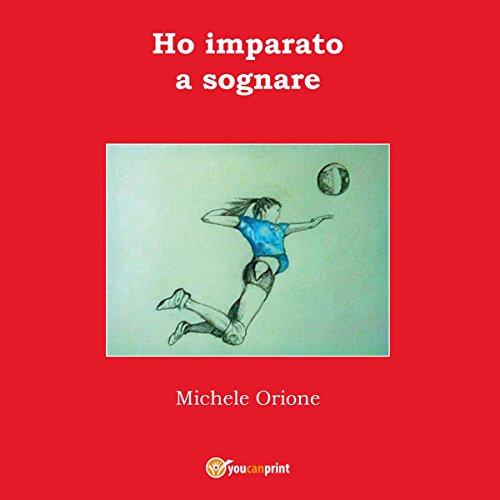 Ho imparato a sognare | Michele Orione