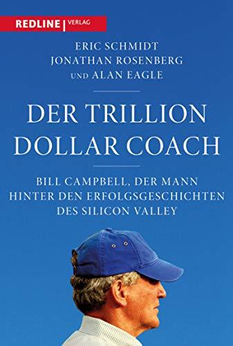 Der Trillion Dollar Coach: Bill Campbell, der Mann hinter den Erfolgsgeschichten des Silicon Valleys