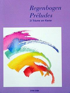 Deutscher Verlag für Musik REGENBOGEN PRELUDES - arrangiert für Klavier [Noten/Sheetmusic] Komponist: SCHMITZ MANFRED