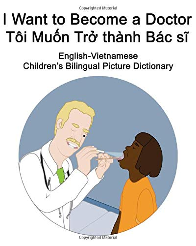 English-Vietnamese I Want to Become a Doctor/Tôi Muốn Trở thành Bác sĩ Children's Bilingual Picture Dictionary