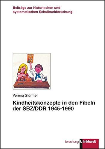 Kindheitskonzepte in den Fiblen der SBZ/DDR 1945-1990 (klinkhardt forschung. Beiträge zur historischen und systematischen Schulbuchforschung)