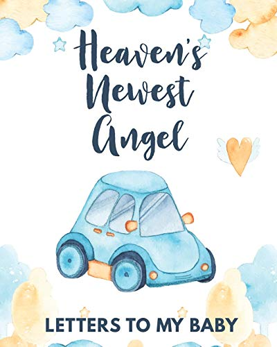 Heaven's Newest Angel Letters To My Baby: A Diary Of All The Things I Wish I Could Say   Newborn Memories   Grief Journal   Loss of a Baby   Sorrowful ... Forever In Your Heart   Remember and Reflect