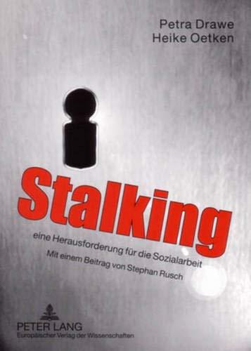 Stalking - Eine Herausforderung Für Die Sozialarbeit: Mit Einem Beitrag Von Stephan Rusch