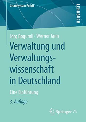Verwaltung und Verwaltungswissenschaft in Deutschland: Eine Einführung (Grundwissen Politik)