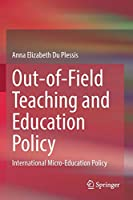 Out-of-Field Teaching and Education Policy: International Micro-Education Policy