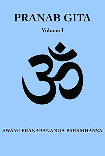 Pranab Gita - Volume 1: An Experiential Commentary on Srimad Bhagavad Gita in the light of Kriya Yoga (English Edition)