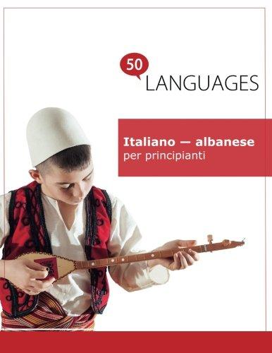 Italiano - albanese per principianti: Un libro in due lingue