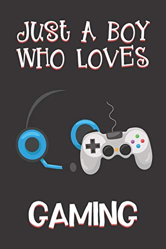 Just A Boy Who Loves Gaming: Gaming Gifts: Novelty Gag Notebook Gift: Lined Paper Paperback Journal Book