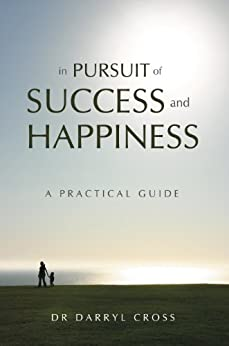 [Dr. Darryl Cross]のIn Pursuit of Success and Happiness: A Practical Guide (English Edition)