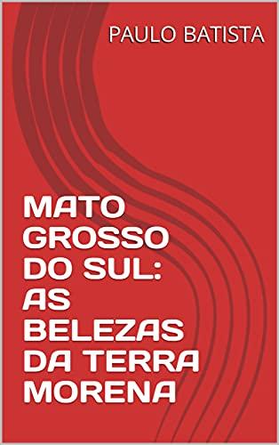 MATO GROSSO DO SUL: AS BELEZAS DA TERRA MORENA