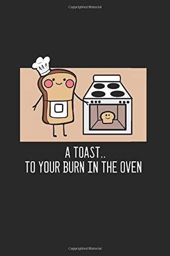Toast Bun In The Oven Mother To Be Journal: Funny College Ruled Notebook If You Love Kids And Babies. Cool Journal For Coworkers And Students, Sketches, Ideas And To-Do Lists