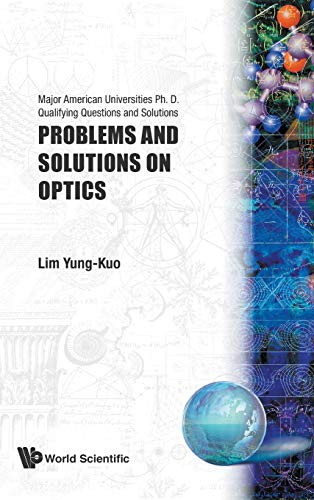 Problems and Solutions on Optics: Major American Universities Ph. D. Qualifying Questions and Solutions: 0