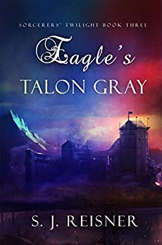 Eagle's Talon Gray (Sorcerers' Twilight Book 3) by [S. J. Reisner]