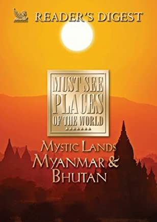 Must See Places of the World: Mystic Lands: Myanmar, Bhutan