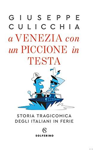 A Venezia con un piccione in testa. Storia tragicomica degli italiani in ferie