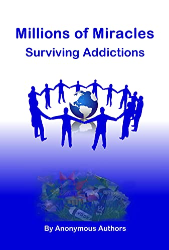 Millions of Miracles: Surviving Addictions
