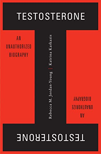 Testosterone: An Unauthorized Biography (English Edition)
