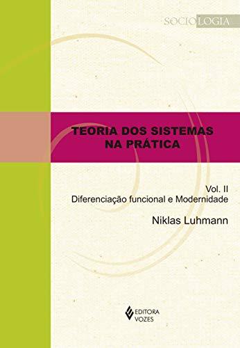 Teoria dos sistemas na prática vol. II: Diferenciação funcional e modernidade