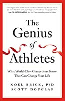 The Genius of Athletes: What World-class Competitors Know That Can Change Your Life