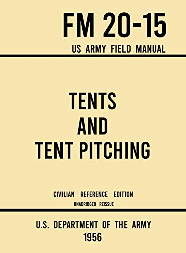 Compare Textbook Prices for Tents and Tent Pitching - FM 20-15 US Army Field Manual 1956 Civilian Reference Edition: Unabridged Guidebook to Individual and Large Military-Style ... and Canvas Care Military Outdoors Skills Civilian Reference ed. Edition ISBN 9781643891620 by U S Department of the Army