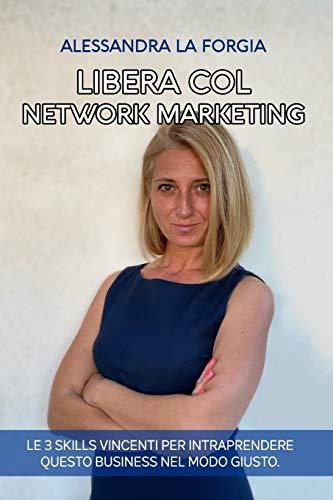 Libera col Network Marketing: Le 3 Skills vincenti per intraprendere questo business nel modo giusto.
