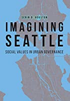 Imagining Seattle: Social Values in Urban Governance (Our Sustainable Future)